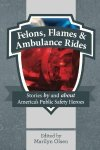 2013 Anthology-Felons, Flames & Ambulance Rides